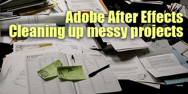 Adobe After Effects Quick Tip - Cleaning up messy Projects